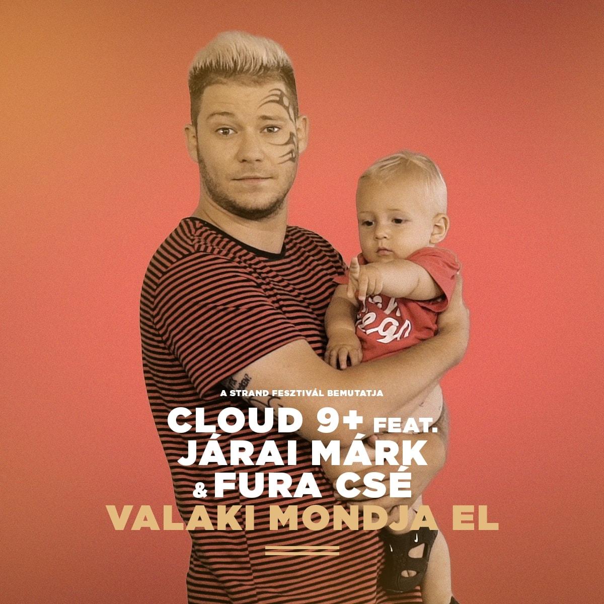 Cloud 9+ ft. Járai Márk & Fura Csé - Valaki mondja el